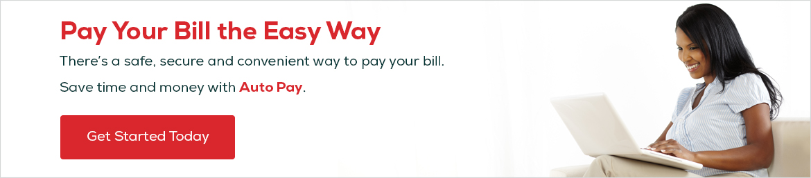 Help Center Banner- Pay Your Bill the Easy Way. There's a safe, secure and convenient way to pay your bill. Save time and money with Auto Pay. Get Started Today